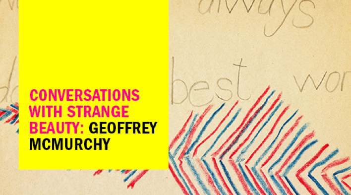Conversations with Strange Beauty: Geoffrey McMurchy